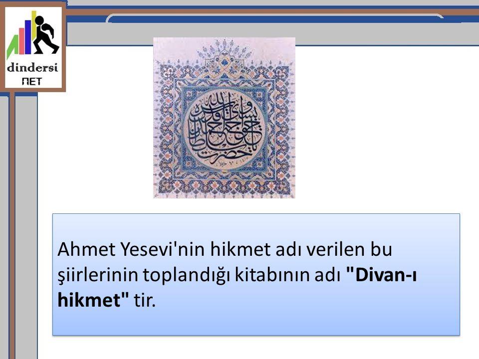 Ahmet Yesevi nin hikmet adı verilen bu şiirlerinin toplandığı kitabının adı Divan-ı hikmet tir.