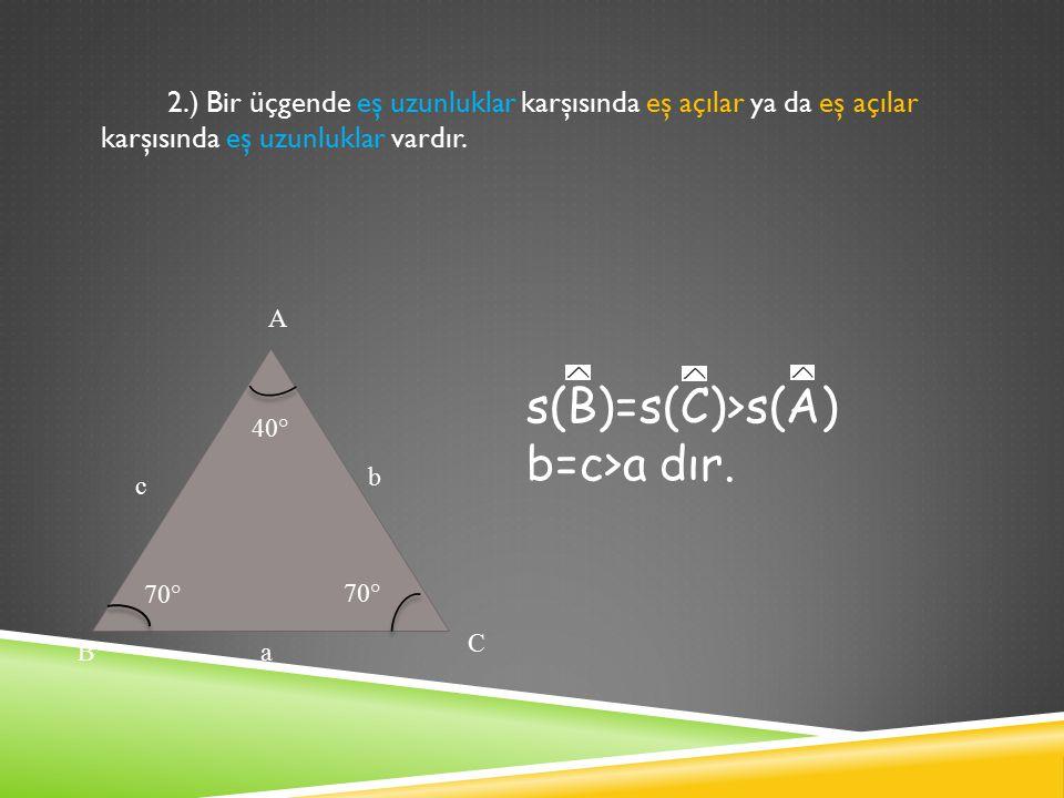 s(B)=s(C)>s(A) b=c>a dır.