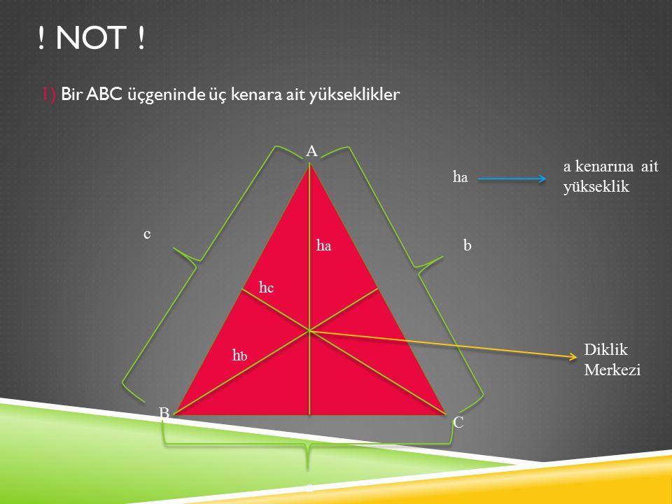 ! NOT ! 1) Bir ABC üçgeninde üç kenara ait yükseklikler A