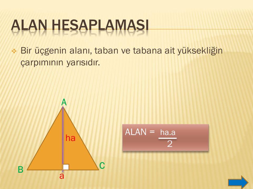 Alan hesaplamasI Bir üçgenin alanı, taban ve tabana ait yüksekliğin çarpımının yarısıdır. A. ALAN = ha.a.