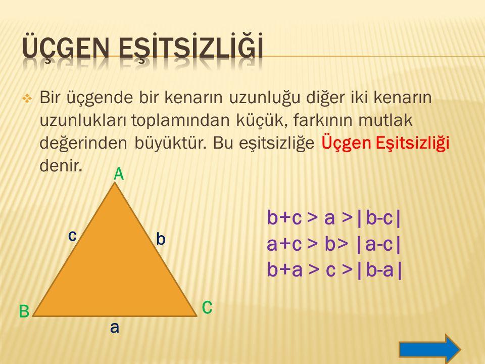 ÜÇGEN EŞİTSİZLİĞİ b+c > a >|b-c| a+c > b> |a-c|