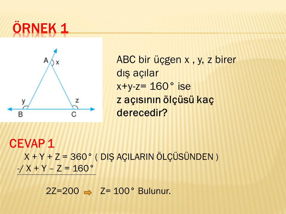 Örnek 1 CEVAP 1 ABC bir üçgen x , y, z birer dış açılar