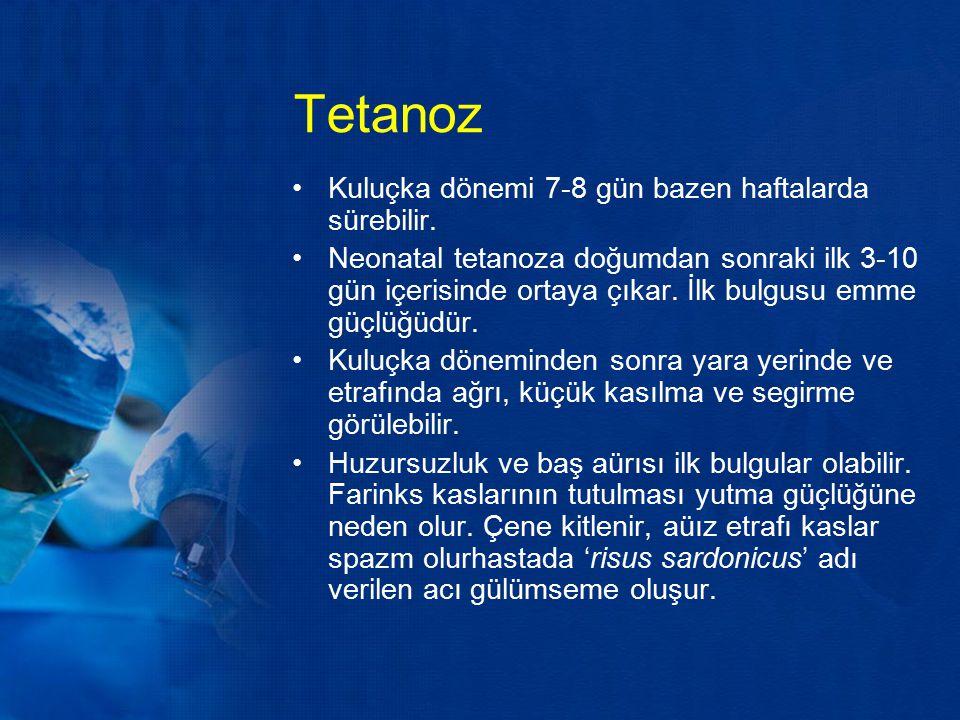 Tetanoz Kuluçka dönemi 7-8 gün bazen haftalarda sürebilir.