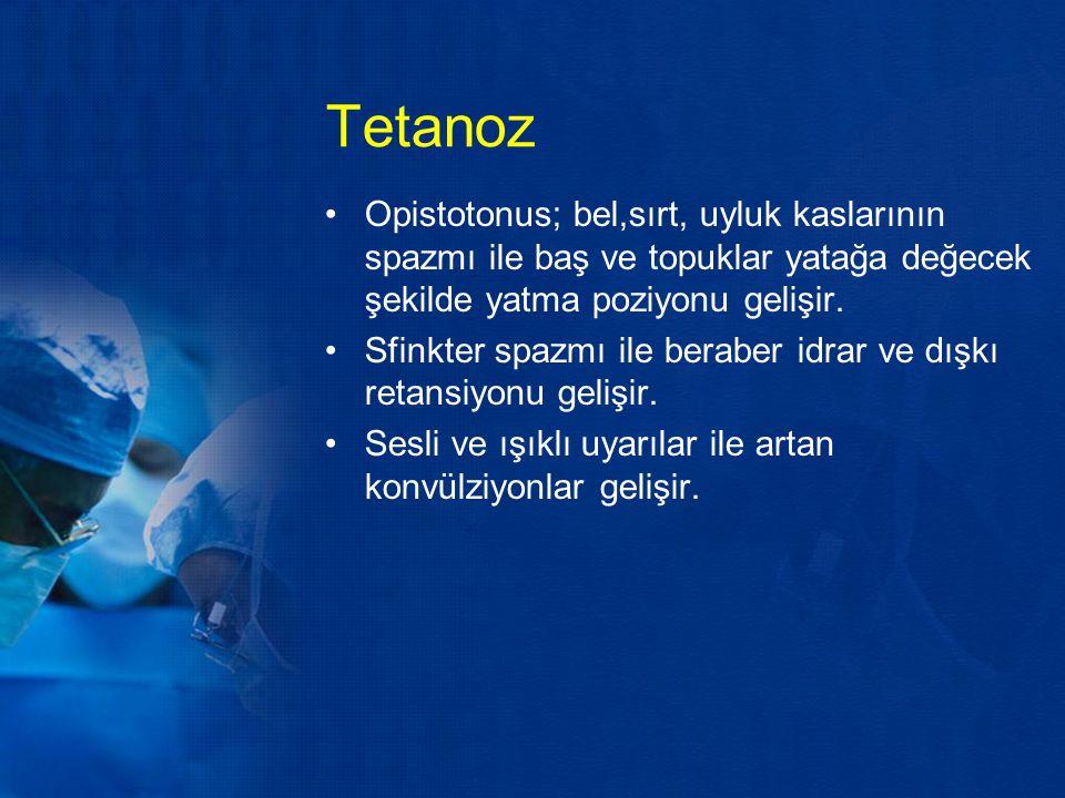 Tetanoz Opistotonus; bel,sırt, uyluk kaslarının spazmı ile baş ve topuklar yatağa değecek şekilde yatma poziyonu gelişir.