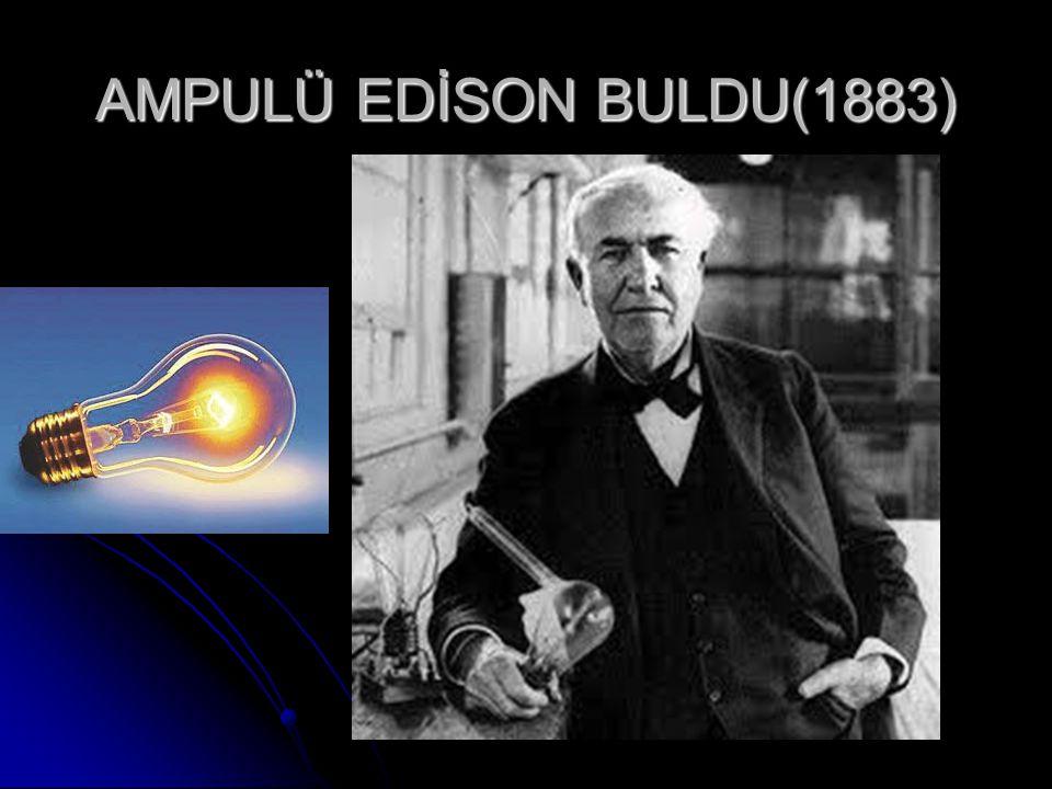 AMPULÜ EDİSON BULDU(1883)
