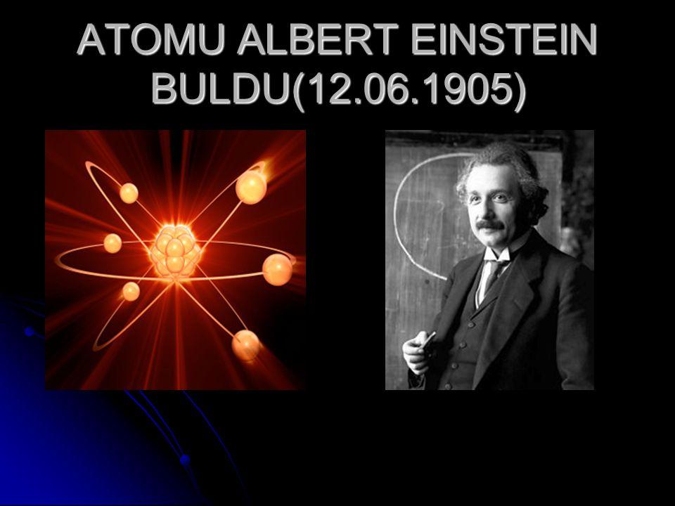 ATOMU ALBERT EINSTEIN BULDU(12.06.1905)