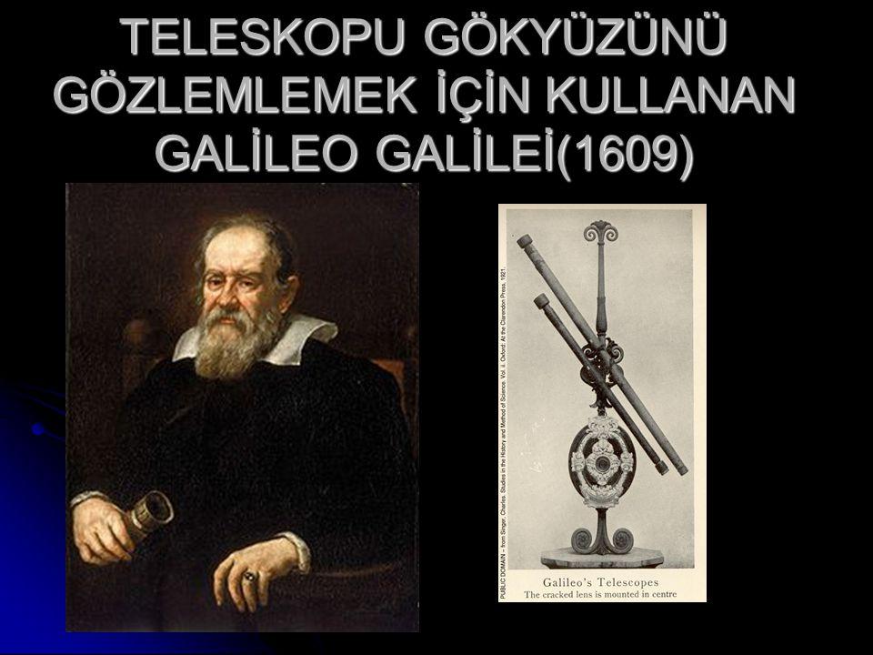 TELESKOPU GÖKYÜZÜNÜ GÖZLEMLEMEK İÇİN KULLANAN GALİLEO GALİLEİ(1609)