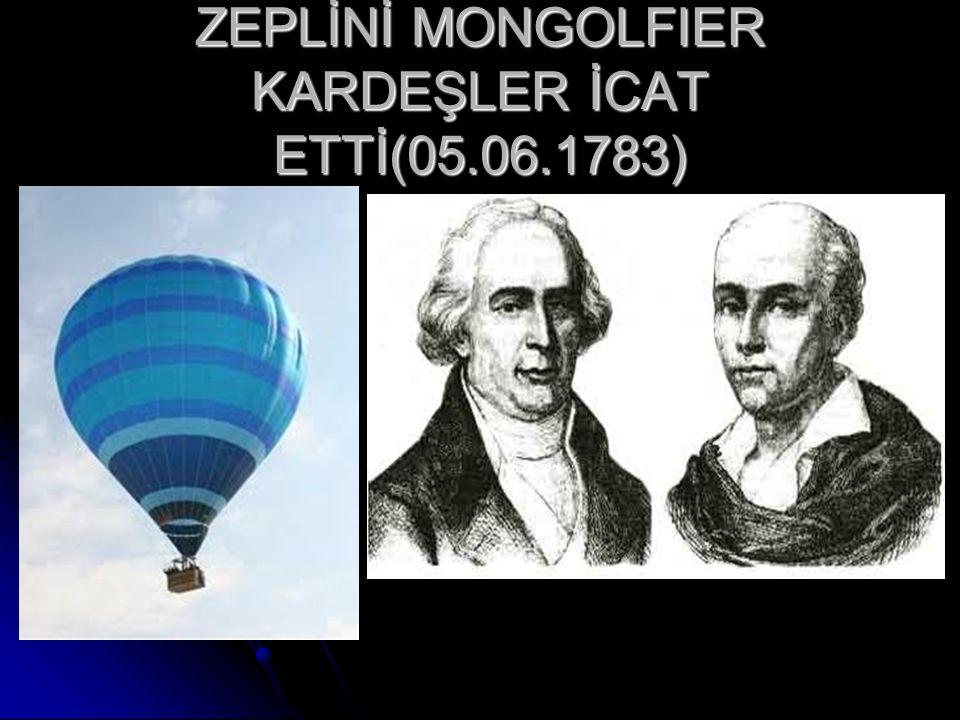 ZEPLİNİ MONGOLFIER KARDEŞLER İCAT ETTİ(05.06.1783)