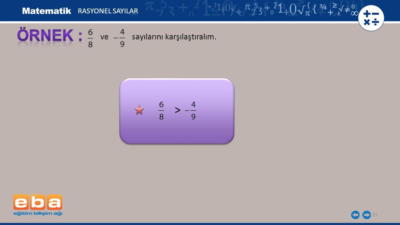 RASYONEL SAYILAR ÖRNEK : ve sayılarını karşılaştıralım. >