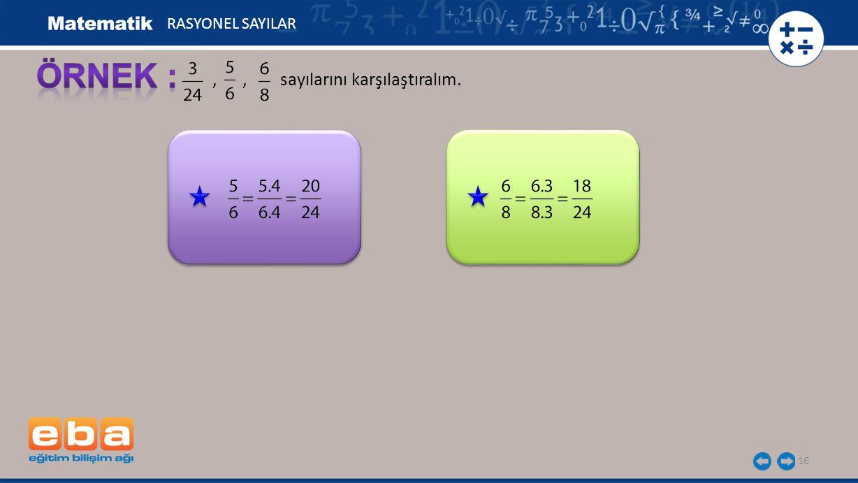 RASYONEL SAYILAR ÖRNEK : , , sayılarını karşılaştıralım.