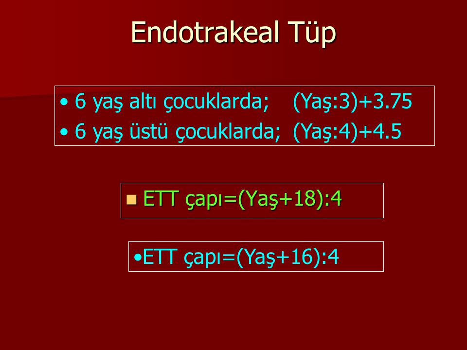 Endotrakeal Tüp 6 yaş altı çocuklarda; (Yaş:3)+3.75