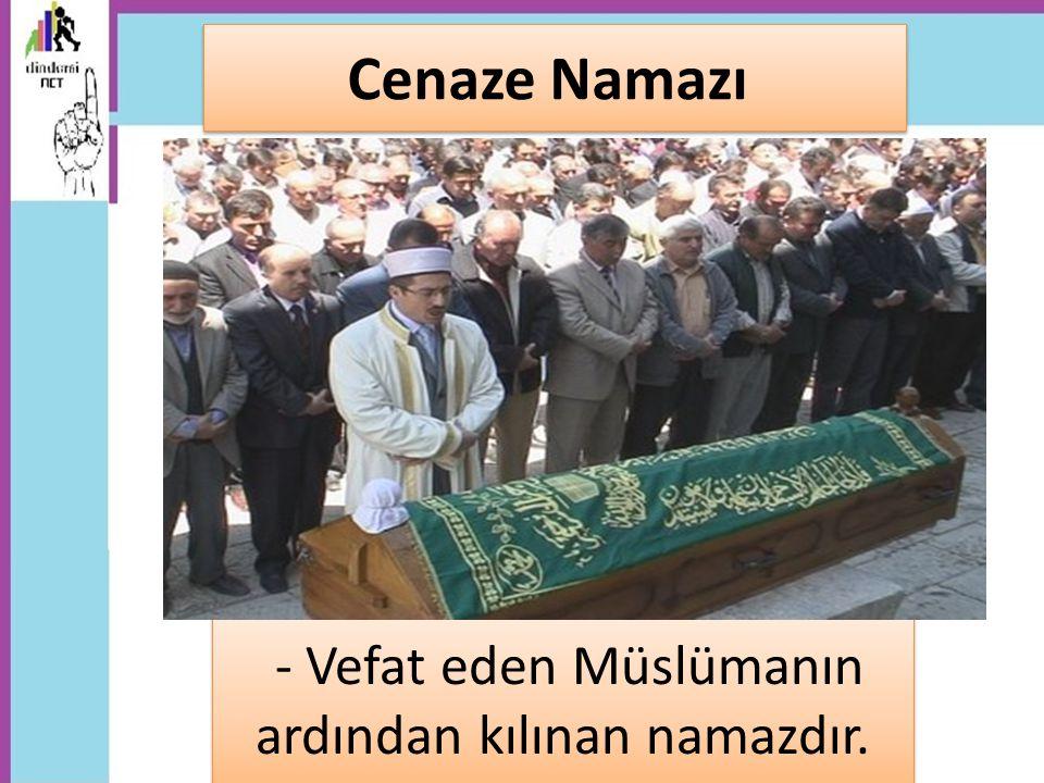 - Vefat eden Müslümanın ardından kılınan namazdır.