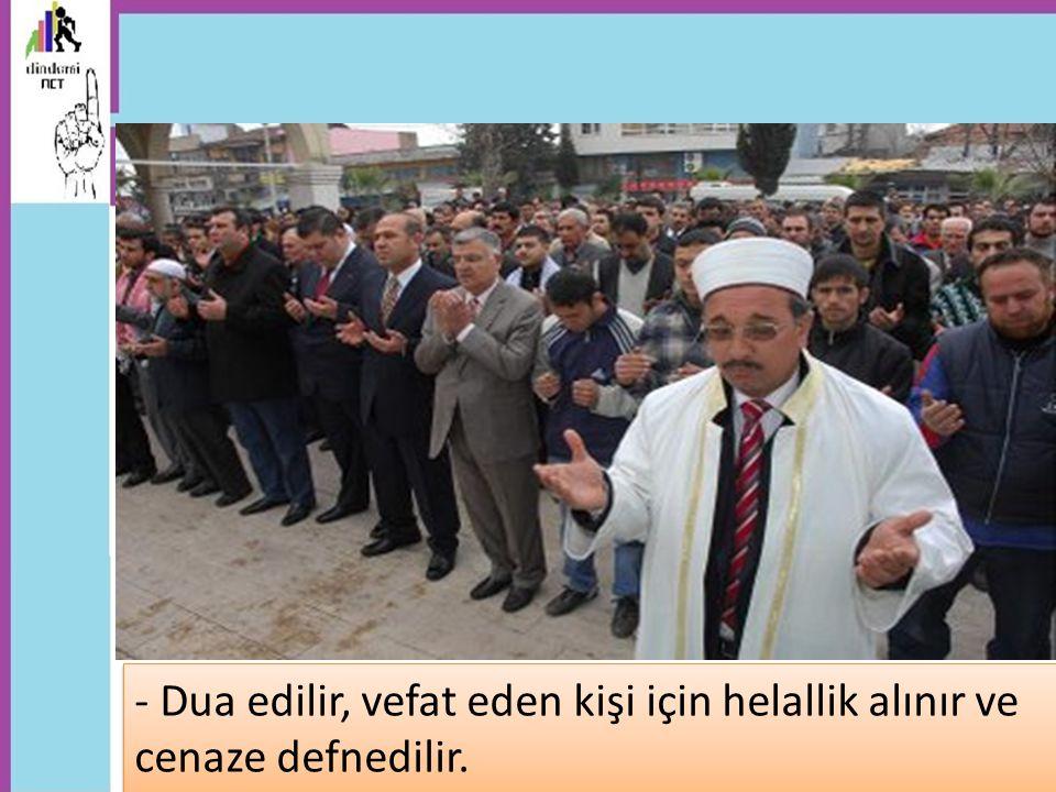 - Dua edilir, vefat eden kişi için helallik alınır ve cenaze defnedilir.