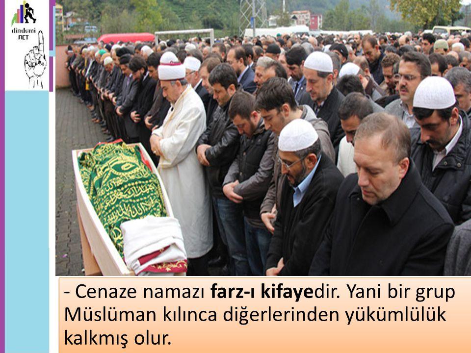 - Cenaze namazı farz-ı kifayedir