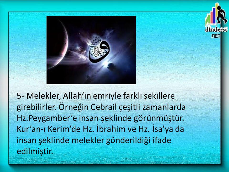 5- Melekler, Allah'ın emriyle farklı şekillere girebilirler