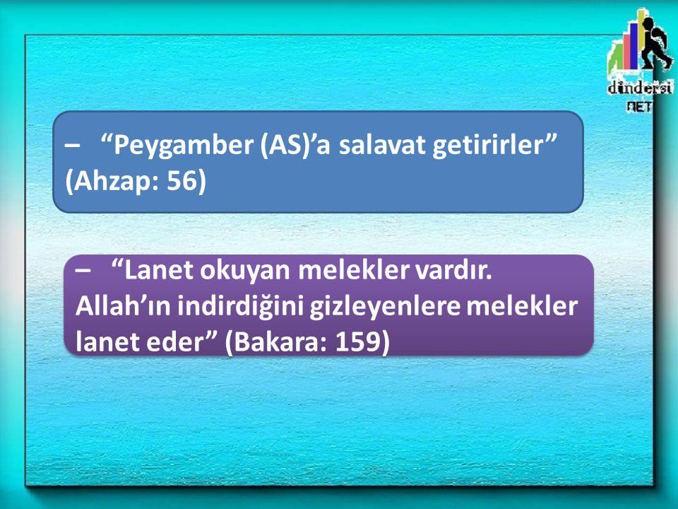 – Peygamber (AS)'a salavat getirirler (Ahzap: 56)