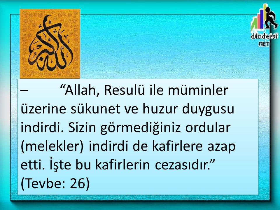 – Allah, Resulü ile müminler üzerine sükunet ve huzur duygusu indirdi