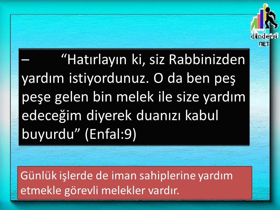 – Hatırlayın ki, siz Rabbinizden yardım istiyordunuz