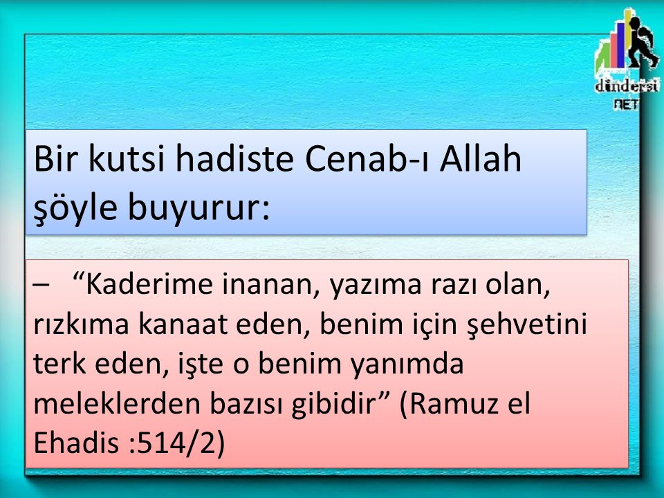 Bir kutsi hadiste Cenab-ı Allah şöyle buyurur: