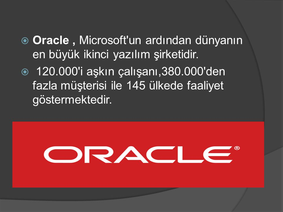Oracle , Microsoft un ardından dünyanın en büyük ikinci yazılım şirketidir.