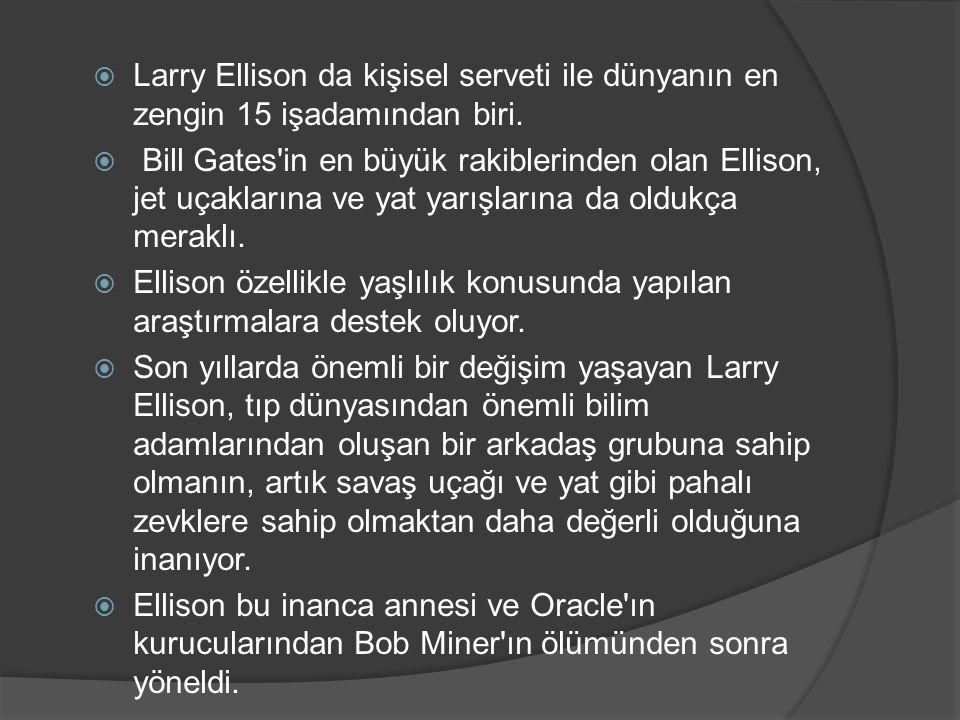 Larry Ellison da kişisel serveti ile dünyanın en zengin 15 işadamından biri.