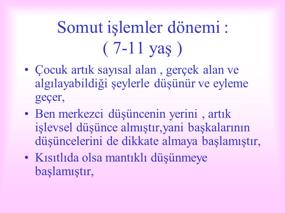 Somut işlemler dönemi : ( 7-11 yaş )