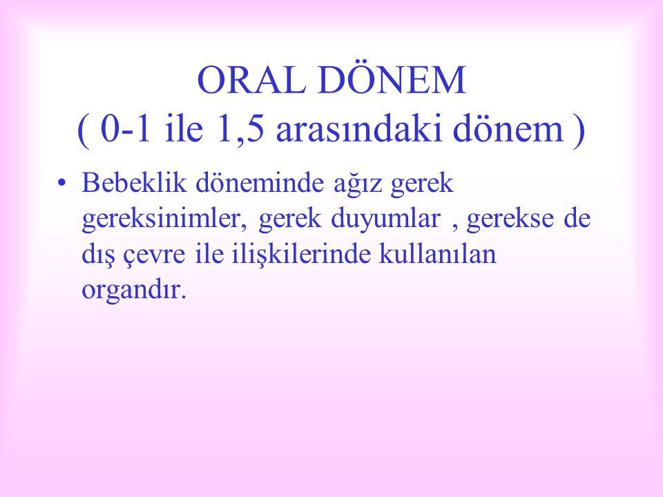 ORAL DÖNEM ( 0-1 ile 1,5 arasındaki dönem )