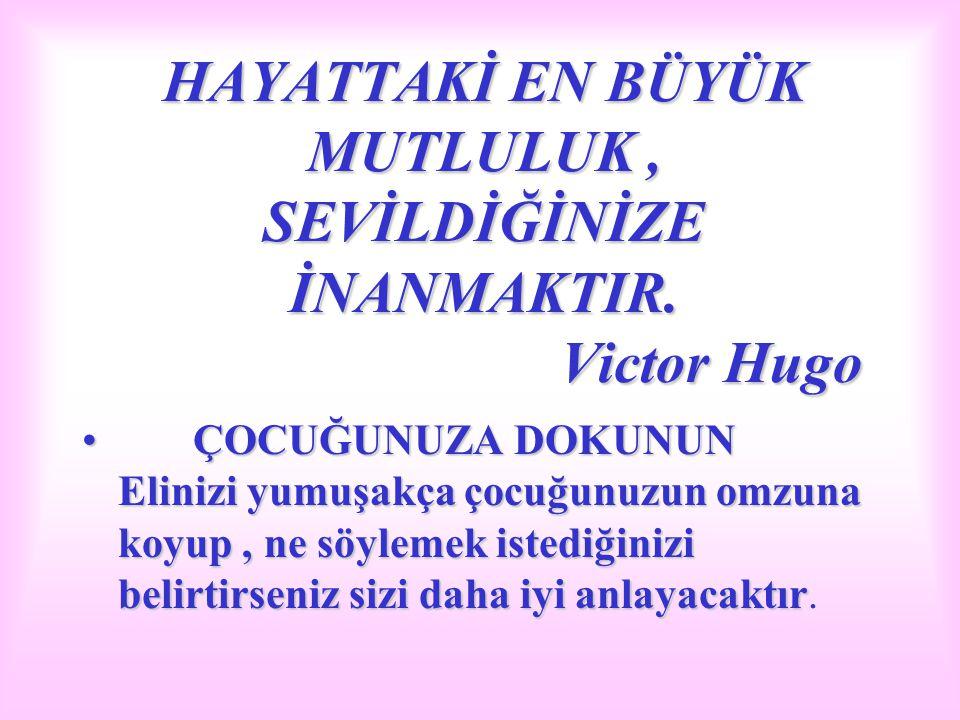 HAYATTAKİ EN BÜYÜK MUTLULUK , SEVİLDİĞİNİZE İNANMAKTIR. Victor Hugo