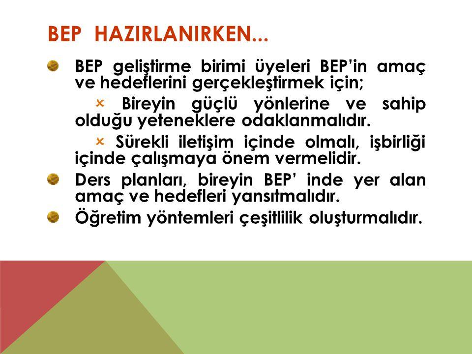 BEP HAZIRLANIRKEN... BEP geliştirme birimi üyeleri BEP'in amaç ve hedeflerini gerçekleştirmek için;