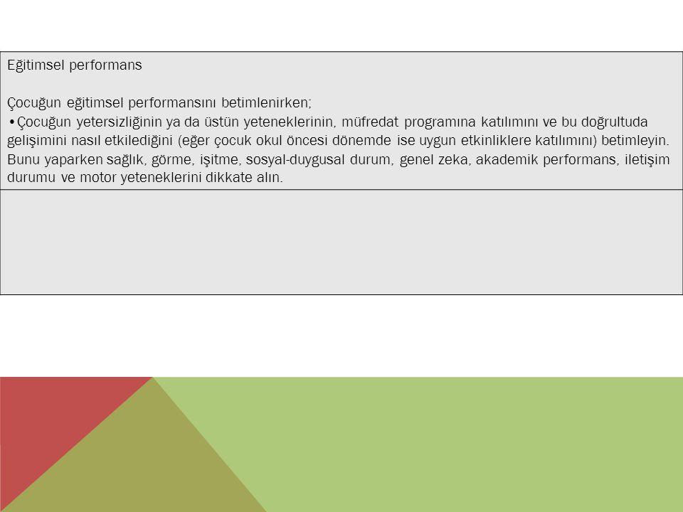 Eğitimsel performans Çocuğun eğitimsel performansını betimlenirken;