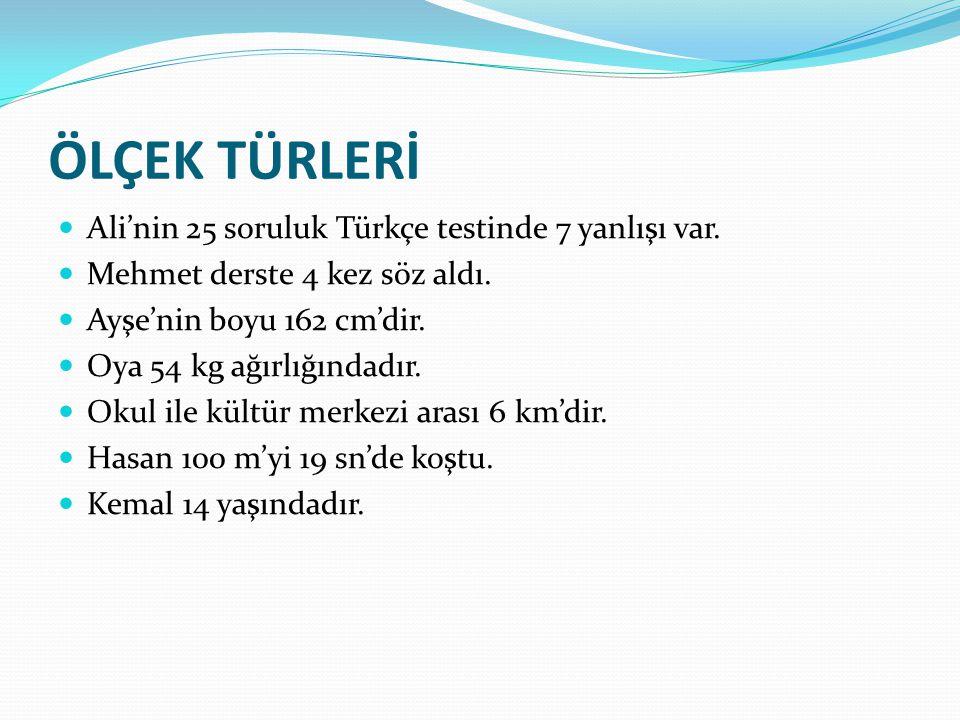 ÖLÇEK TÜRLERİ Ali'nin 25 soruluk Türkçe testinde 7 yanlışı var.