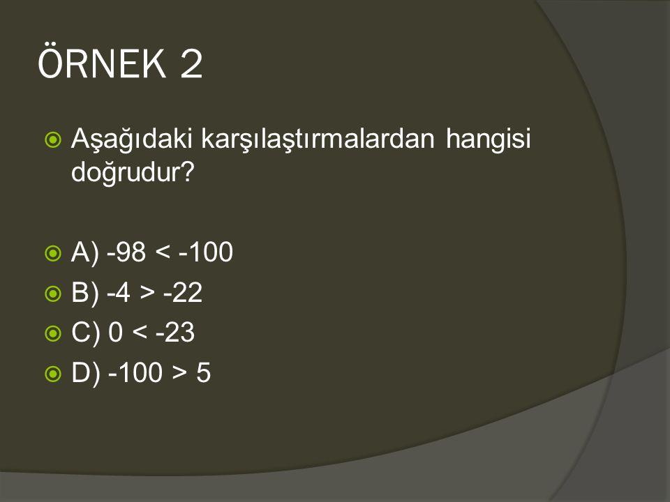 ÖRNEK 2 Aşağıdaki karşılaştırmalardan hangisi doğrudur