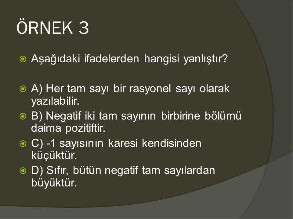 ÖRNEK 3 Aşağıdaki ifadelerden hangisi yanlıştır