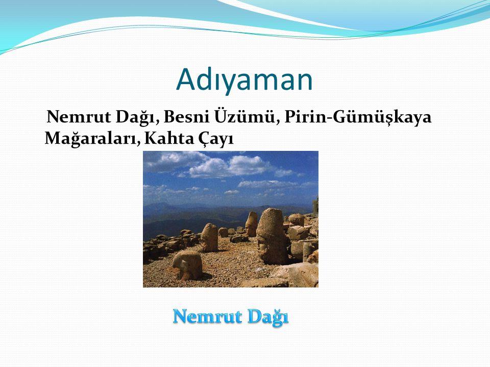 Adıyaman Nemrut Dağı, Besni Üzümü, Pirin-Gümüşkaya Mağaraları, Kahta Çayı Nemrut Dağı