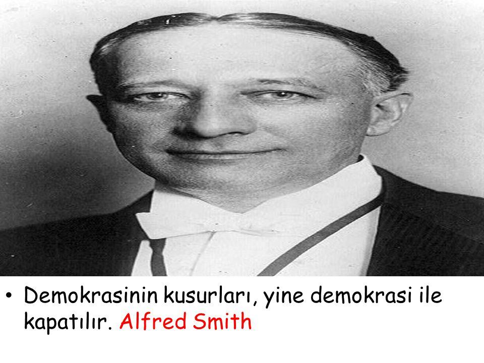 Demokrasinin kusurları, yine demokrasi ile kapatılır. Alfred Smith