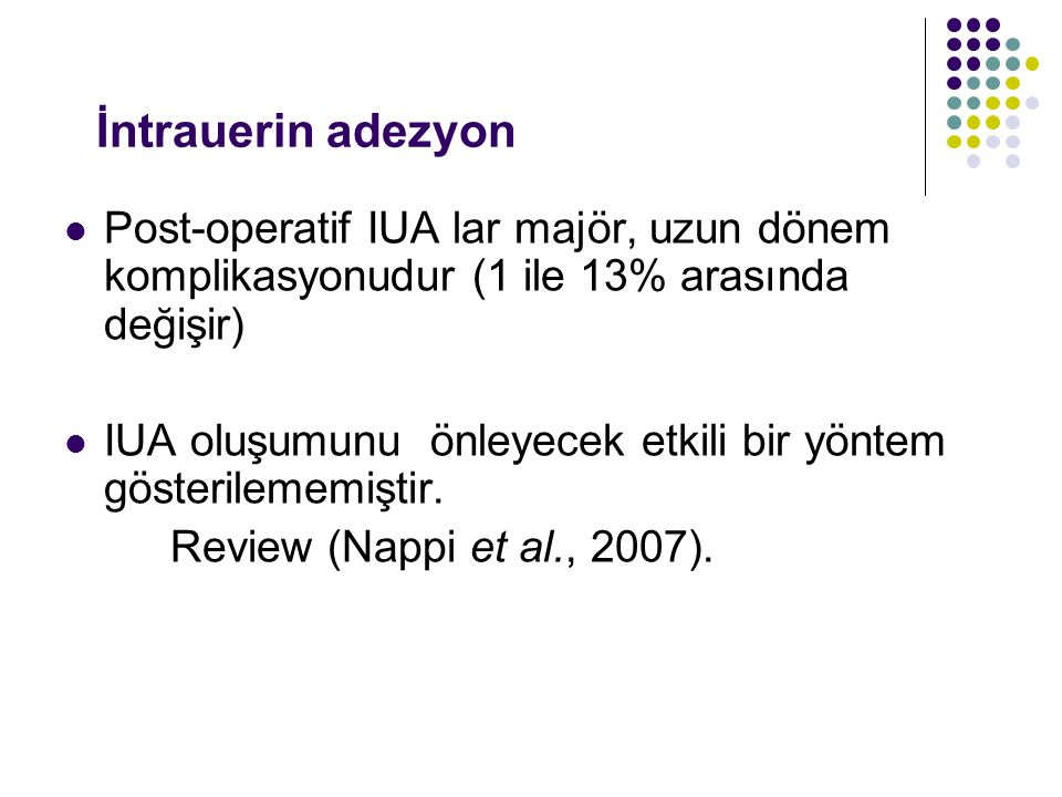 İntrauerin adezyon Post-operatif IUA lar majör, uzun dönem komplikasyonudur (1 ile 13% arasında değişir)