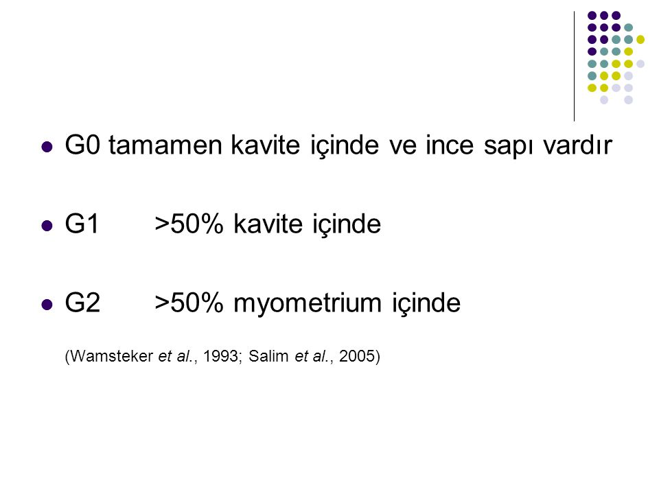 G0 tamamen kavite içinde ve ince sapı vardır G1 >50% kavite içinde