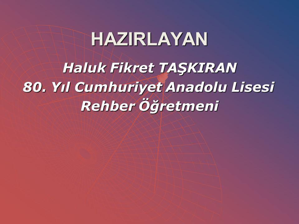 HAZIRLAYAN Haluk Fikret TAŞKIRAN 80. Yıl Cumhuriyet Anadolu Lisesi