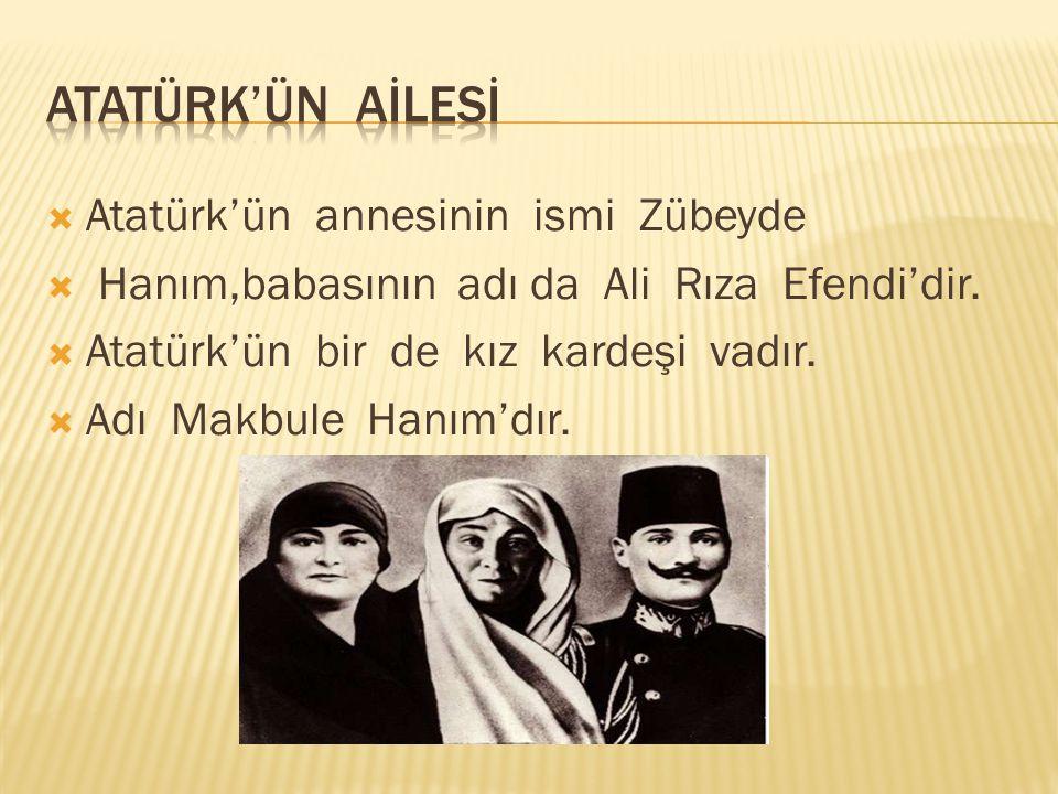 Atatürk'ün aİlesİ Atatürk'ün annesinin ismi Zübeyde