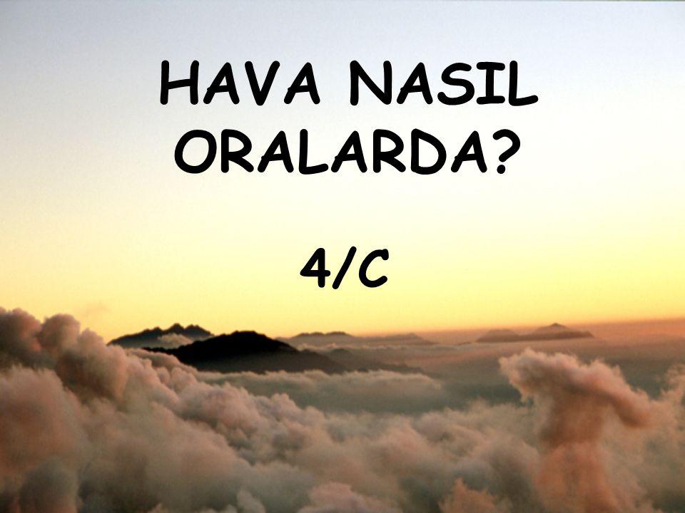 HAVA NASIL ORALARDA 4/C
