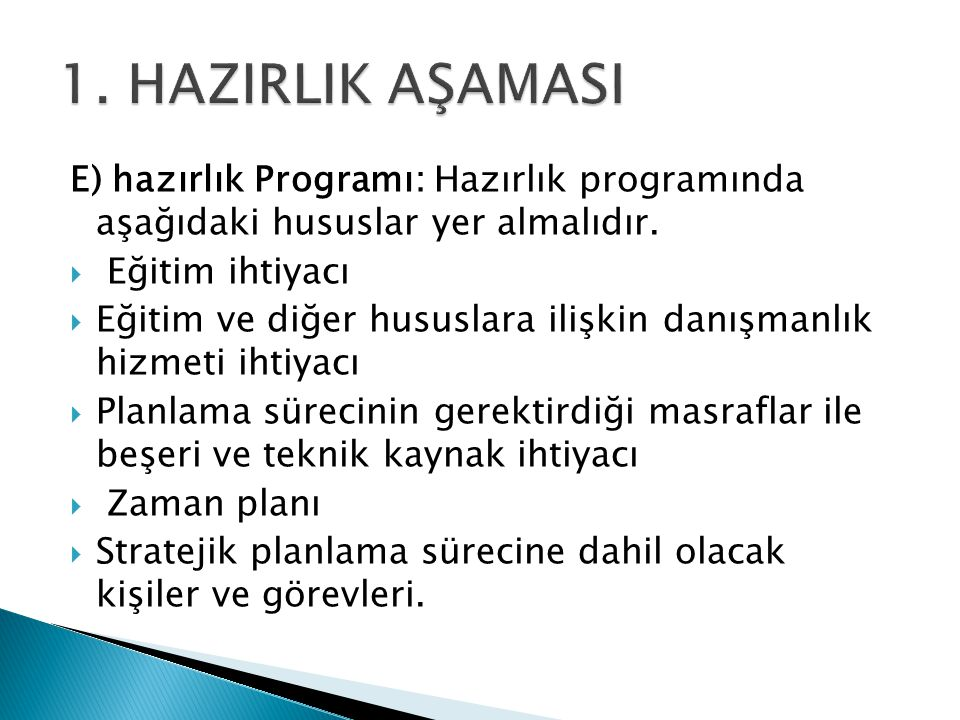 1. HAZIRLIK AŞAMASI E) hazırlık Programı: Hazırlık programında aşağıdaki hususlar yer almalıdır. Eğitim ihtiyacı.