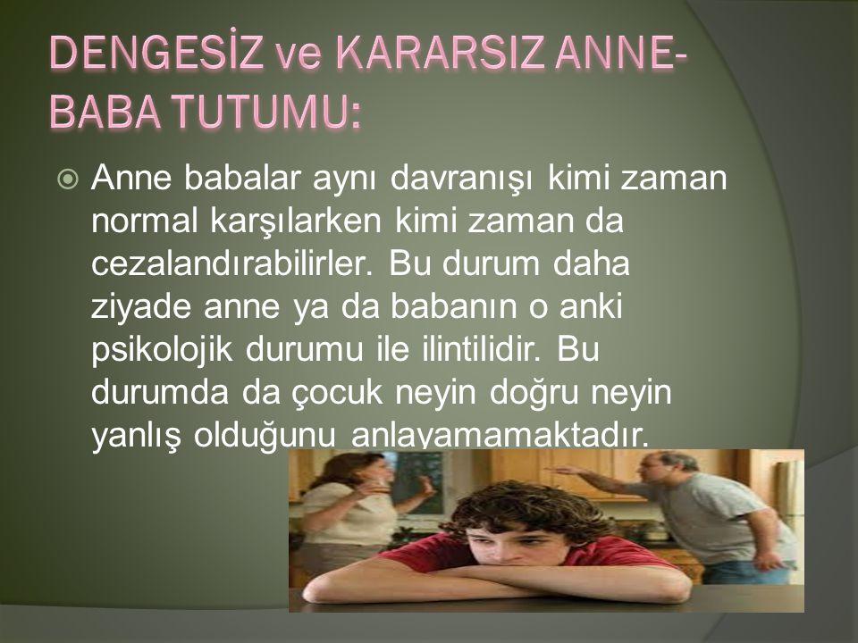 DENGESİZ ve KARARSIZ ANNE-BABA TUTUMU: