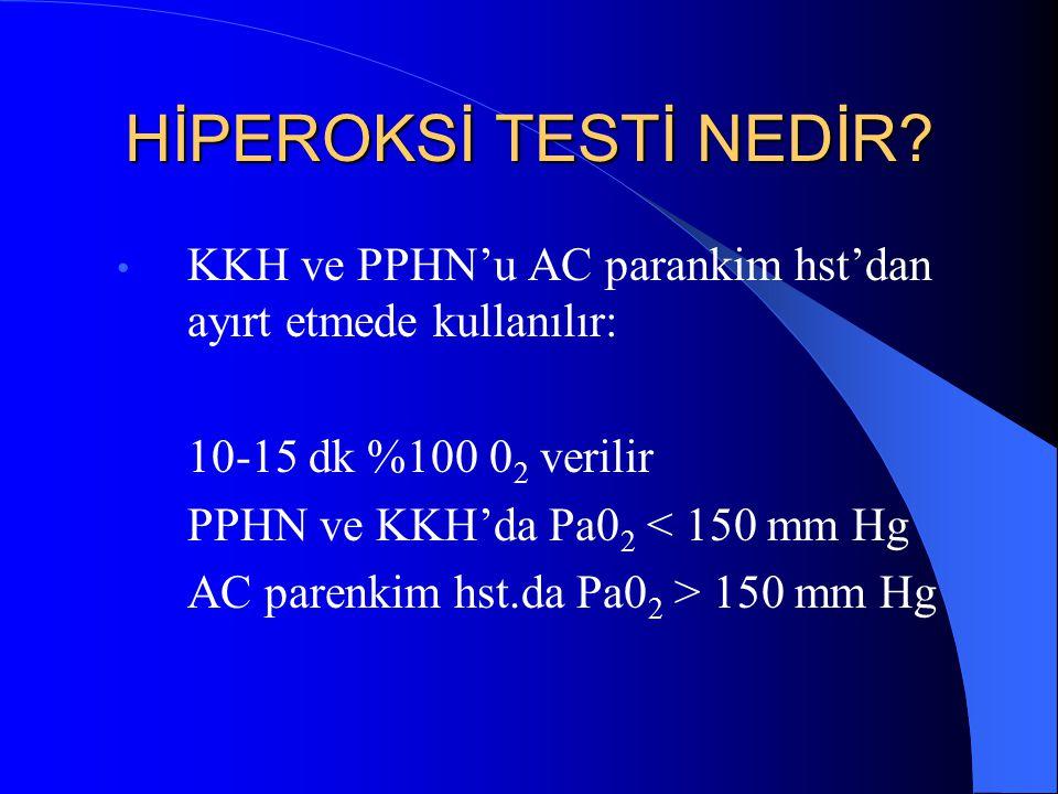 HİPEROKSİ TESTİ NEDİR KKH ve PPHN'u AC parankim hst'dan ayırt etmede kullanılır: 10-15 dk %100 02 verilir.