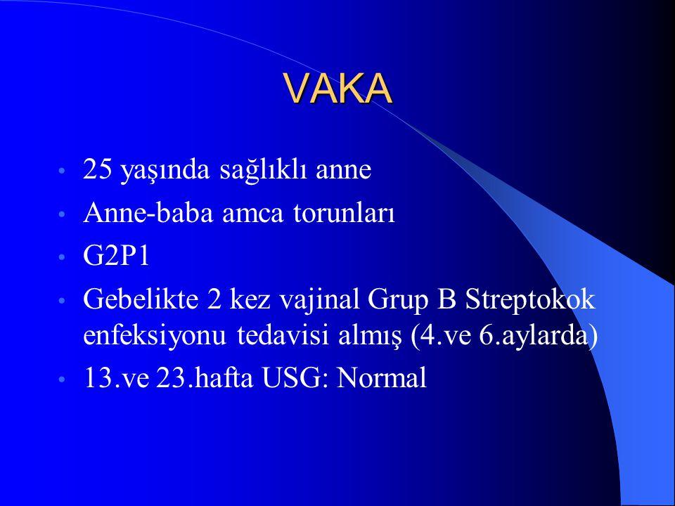 VAKA 25 yaşında sağlıklı anne Anne-baba amca torunları G2P1