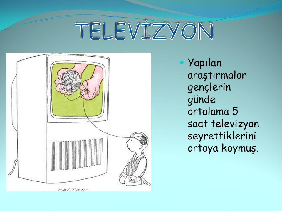 TELEVİZYON Yapılan araştırmalar gençlerin günde ortalama 5 saat televizyon seyrettiklerini ortaya koymuş.