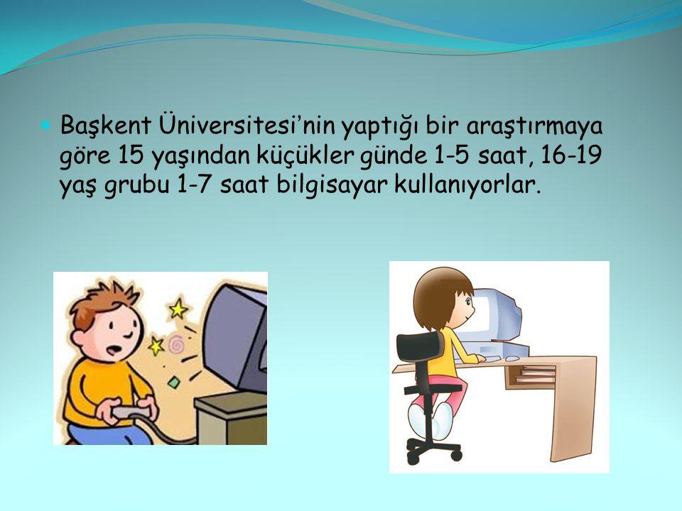 Başkent Üniversitesi'nin yaptığı bir araştırmaya göre 15 yaşından küçükler günde 1-5 saat, 16-19 yaş grubu 1-7 saat bilgisayar kullanıyorlar.