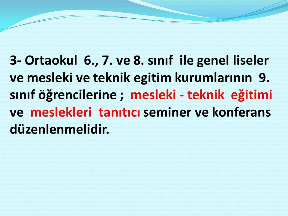 3- Ortaokul 6., 7. ve 8. sınıf ile genel liseler ve mesleki ve teknik egitim kurumlarının 9.