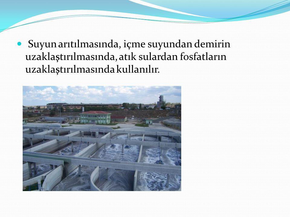 Suyun arıtılmasında, içme suyundan demirin uzaklaştırılmasında, atık sulardan fosfatların uzaklaştırılmasında kullanılır.