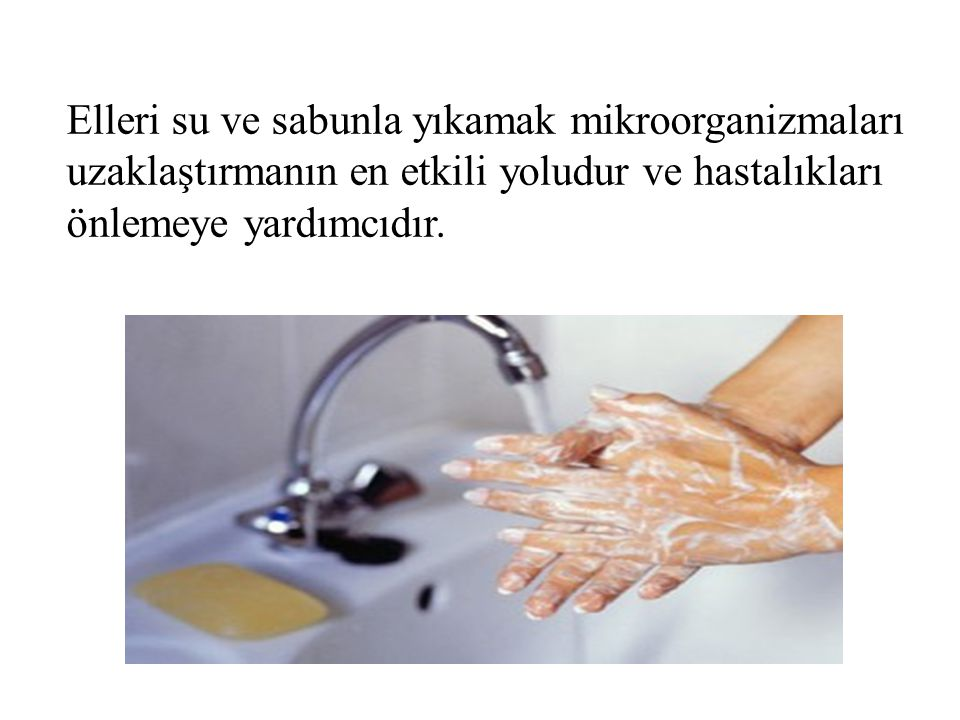 Elleri su ve sabunla yıkamak mikroorganizmaları uzaklaştırmanın en etkili yoludur ve hastalıkları önlemeye yardımcıdır.