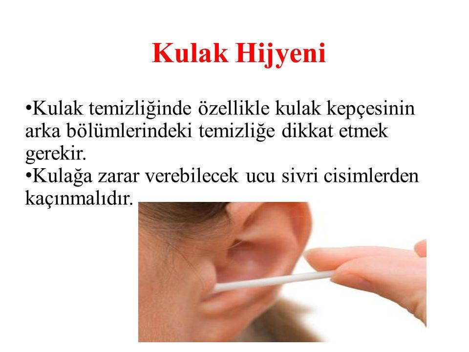 Kulak Hijyeni Kulak temizliğinde özellikle kulak kepçesinin arka bölümlerindeki temizliğe dikkat etmek gerekir.